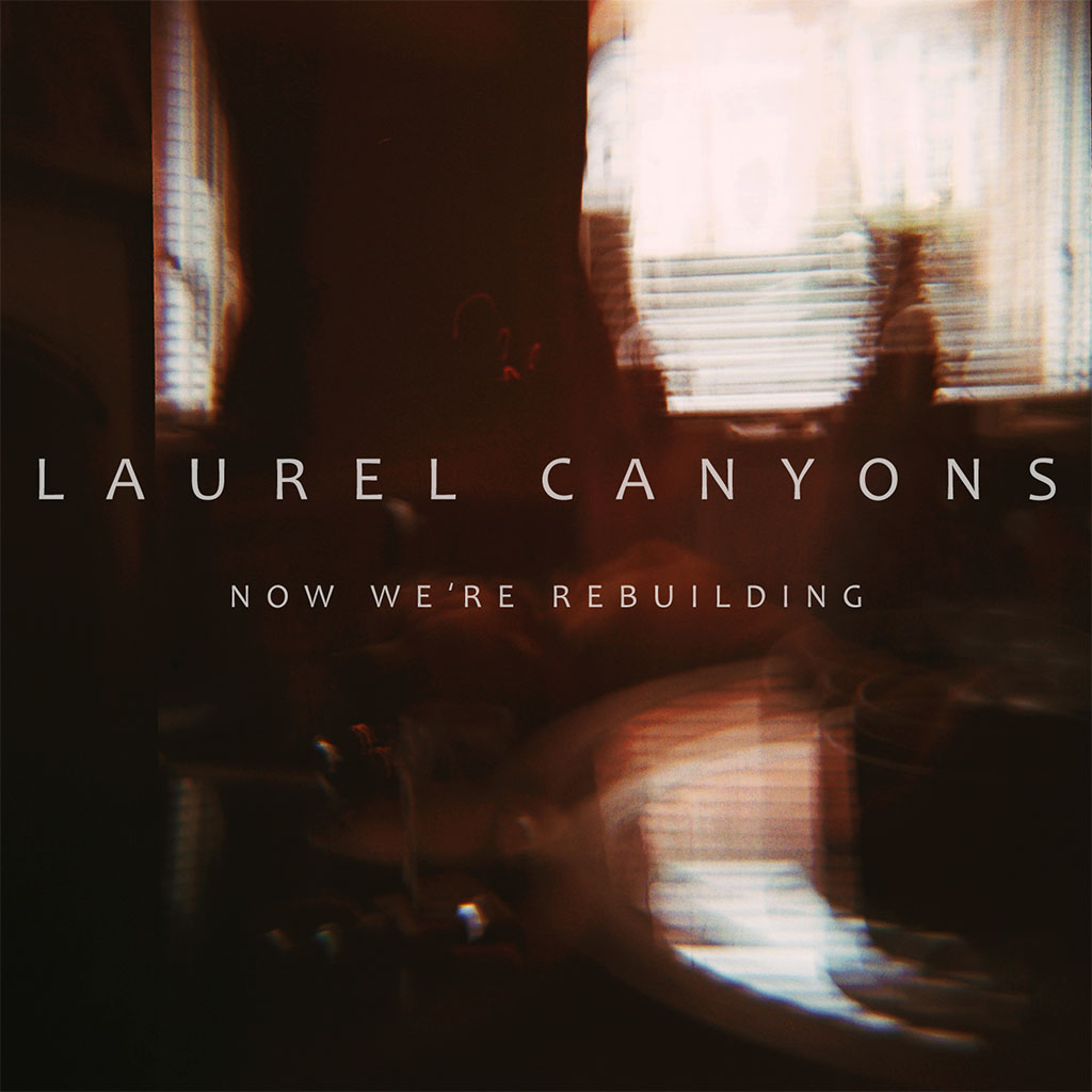 Laurel Canyons - Now We're Rebuilding EP - EP Cover Art