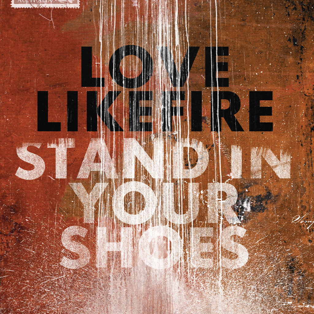 LoveLikeFire - Stand In Your Shoes - Single Cover Art