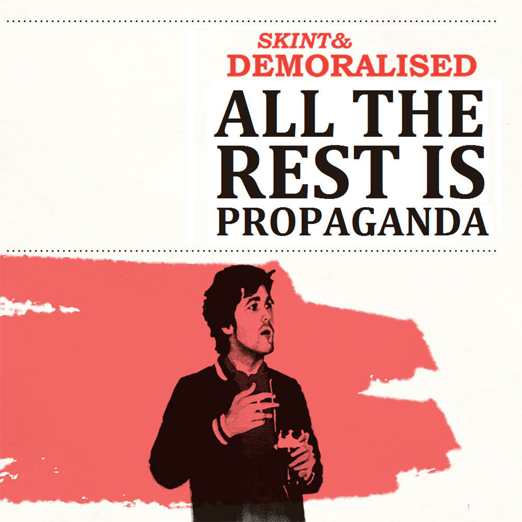 Skint & Demoralised - All The Rest Is Propaganda - Single Cover Art