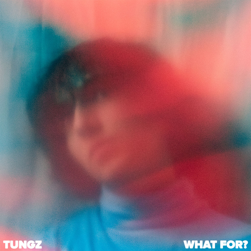 Tungz - What For? - Single Cover Art